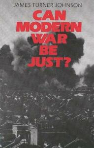 Can Modern War Be Just? - James Turner Johnson - cover