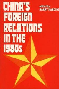 China's Foreign Relations in the 1980s - Harry Harding,Robert Harding - cover