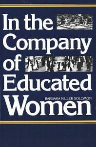 In the Company of Educated Women: A History of Women and Higher Education in America - Barbara Miller Solomon - cover
