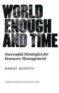 World Enough and Time: Successful Strategies for Resource Management - Robert C. Repetto - cover