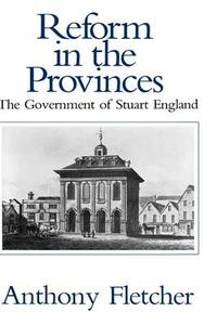 Reform in the Provinces: The Government of Stuart England - Anthony Fletcher - cover