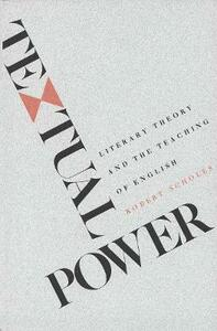 Textual Power: Literary Theory and the Teaching of English - Robert Scholes - cover