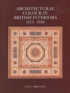 Architectural Colour in British Interiors, 1615-1840 - Ian C. Bristow - cover