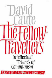 The Fellow Travellers: Intellectual Friends of Communism, Revised and Updated Edition - David Caute - cover