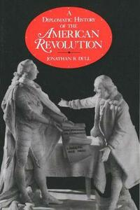 A Diplomatic History of the American Revolution - Jonathan R. Dull - cover