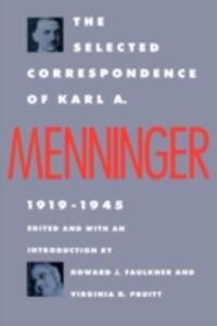The Selected Correspondence of Karl A. Menninger: 1919-1945 - Karl A. Menninger,Howard J. Faulkner,Virginia D. Pruitt - cover