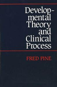 Developmental Theory and Clinical Process - Fred Pine - cover