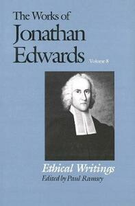 The Works of Jonathan Edwards, Vol. 8: Volume 8: Ethical Writings - Jonathan Edwards - cover
