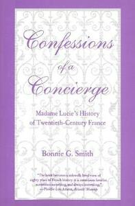 Confessions of a Concierge: Madame Lucies History of Twentieth-Century France - Bonnie G. Smith - cover