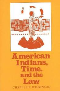 American Indians, Time, and the Law: Native Societies in a Modern Constitutional Democracy - Charles F. Wilkinson - cover