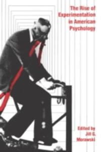 The Rise of Experimentation in American Psychology - Jill Gladys Morawski - cover