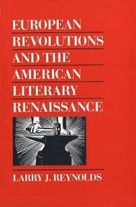 European Revolutions and the American Literary Renaissance - Larry J. Reynolds - cover