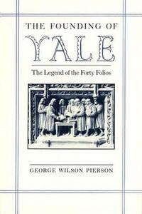 The Founding of Yale: The Legend of the Forty Folios - George Wilson Pierson - cover