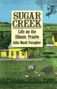 Sugar Creek: Life on the Illinois Prairie - John Mack Faragher - cover