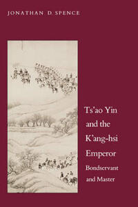Tsao Yin and the Kang-Hsi Emperor: Bondservant and Master, Second Edition - Jonathan D. Spence - cover