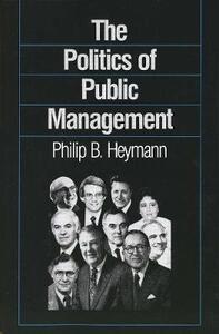 The Politics of Public Management - Philip B. Heymann - cover