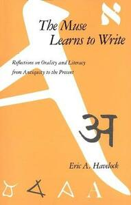 The Muse Learns to Write: Reflections on Orality and Literacy from Antiquity to the Present - Eric A. Havelock - cover