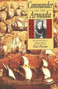 Commander of the Armada: The Seventh Duke of Medina Sidonia - Peter Pierson - cover