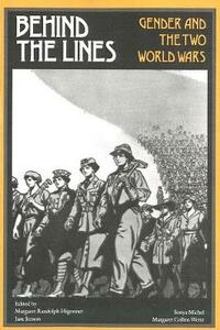 Behind the Lines: Gender and the Two World Wars - Margaret R. Higonnet - cover