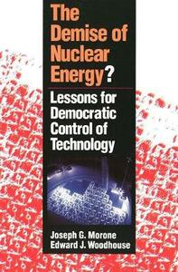 The Demise of Nuclear Energy?: Lessons for Democratic Control of Technology - Joseph G. Morone,Edward J. Woodhouse - cover