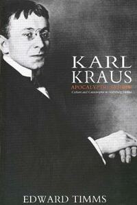Karl Kraus: Apocalyptic Satirist: Culture and Catastrophe in Habsburg Vienna - Edward Timms - cover
