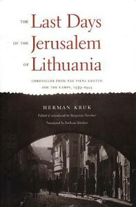 The Last Days of the Jerusalem of Lithuania: Chronicles from the Vilna Ghetto and the Camps, 1939-1944 - Herman Kruk - cover