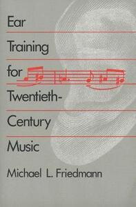 Ear Training for Twentieth-Century Music - Michael L. Friedmann - cover