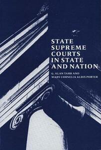 State Supreme Courts in State and Nation - Mary Cornelia Porter,G. Alan Tarr - cover