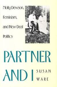 Partner and I: Molly Dewson, Feminism, and New Deal Politics - Susan Ware - cover