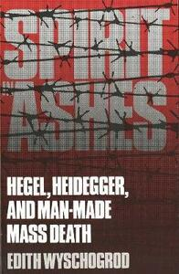 Spirit in Ashes: Hegel, Heidegger, and Man-Made Mass Death - Edith Wyschogrod - cover