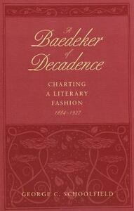 A Baedeker of Decadence: Charting a Literary Fashion, 1884-1927 - George C. Schoolfield - cover