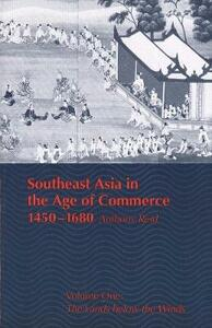 Southeast Asia in the Age of Commerce, 1450-1680: Volume One: The Lands Below the Winds (Revised) - Anthony Reid - cover