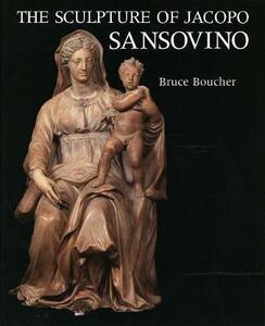 The Sculpture of Jacopo Sansovino - Bruce Boucher - cover