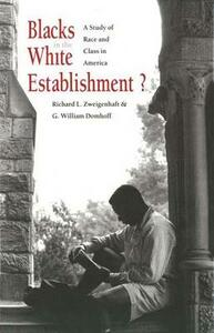 Blacks in the White Establishment?: A Study of Race and Class in America - Richard L. Zweigenhaft,G. William Domhoff - cover