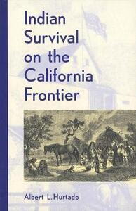 Indian Survival on the California Frontier - Albert L. Hurtado - cover