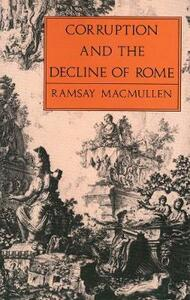 Corruption and the Decline of Rome - Ramsay MacMullen - cover