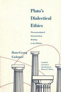Platos Dialectical Ethics: Phenomenological Interpretations Relating to the Philebus - Hans-Georg Gadamer - cover
