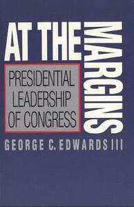 At the Margins: Presidential Leadership of Congress - George C. Edwards - cover