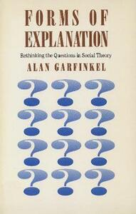 Forms of Explanation: Rethinking the Questions in Social Theory - Alan Garfinkel - cover