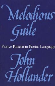 Melodious Guile: Fictive Pattern in Poetic Language - John Hollander - cover