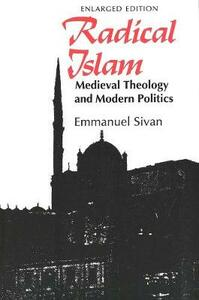 Radical Islam: Medieval Theology and Modern Politics, Enlarged Edition - Emmanuel Sivan - cover