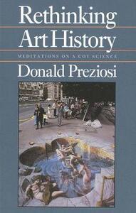 Rethinking Art History: Meditations on a Coy Science - Donald Preziosi - cover