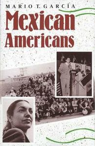 Mexican Americans: Leadership, Ideology, and Identity, 1930-1960 - Mario T. Garcia - cover