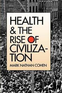 Health and the Rise of Civilization - Mark Nathan Cohen - cover