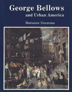 George Bellows and Urban America - Marianne Doezema - cover