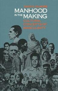 Manhood in the Making: Cultural Concepts of Masculinity - David D. Gilmore - cover
