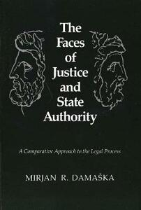 The Faces of Justice and State Authority: A Comparative Approach to the Legal Process - Mirjan R. Damaska - cover