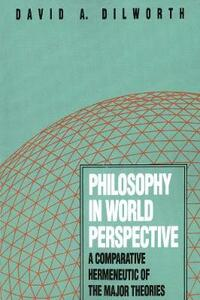 Philosophy in World Perspective: A Comparative Hermeneutic of the Major Theories - David A. Dilworth - cover