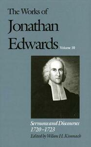 The Works of Jonathan Edwards, Vol. 10: Volume 10: Sermons and Discourses, 1720-1723 - Jonathan Edwards - cover