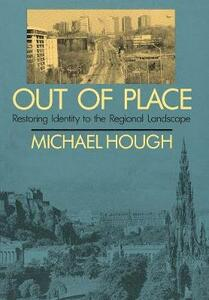 Out of Place: Restoring Identity to the Regional Landscape - Michael Hough - cover